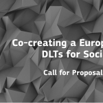 Call for Proposals: #DLT4Good Co-creating a European Ecosystem of DLTs for Social and Public Good
